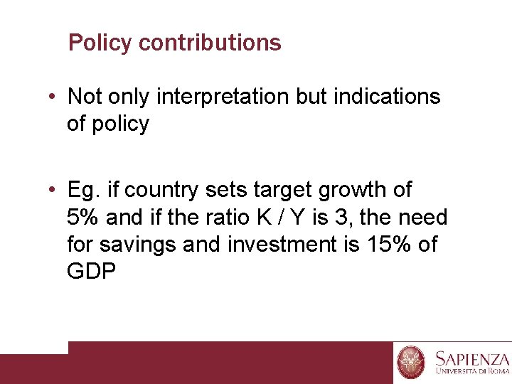 Policy contributions • Not only interpretation but indications of policy • Eg. if country