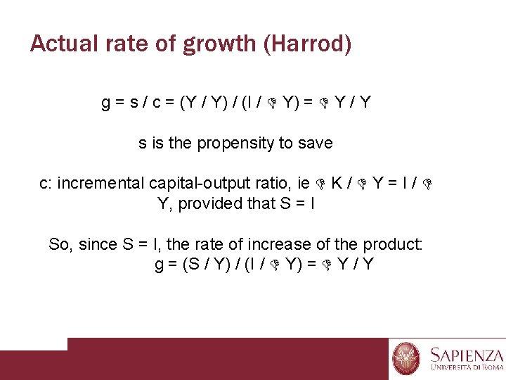 Actual rate of growth (Harrod) g = s / c = (Y / Y)