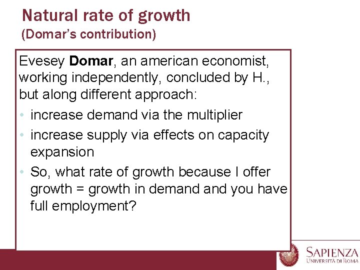 Natural rate of growth (Domar's contribution) Evesey Domar, an american economist, working independently, concluded