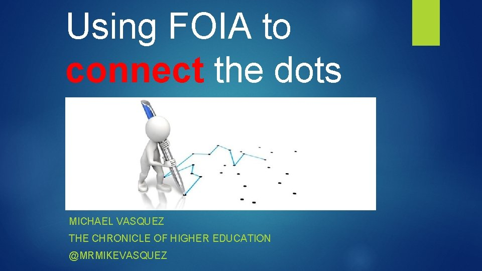 Using FOIA to connect the dots MICHAEL VASQUEZ THE CHRONICLE OF HIGHER EDUCATION @MRMIKEVASQUEZ