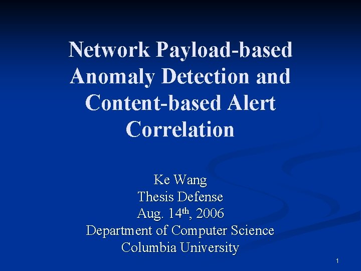 Network Payload-based Anomaly Detection and Content-based Alert Correlation Ke Wang Thesis Defense Aug. 14