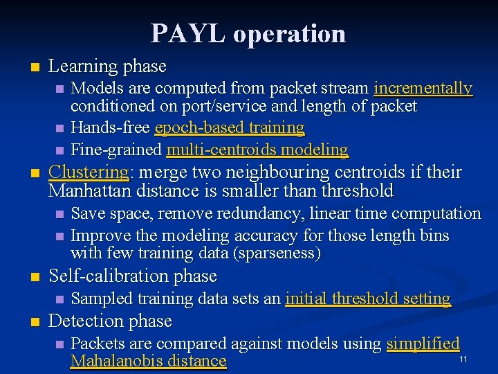 PAYL operation n Learning phase Models are computed from packet stream incrementally conditioned on