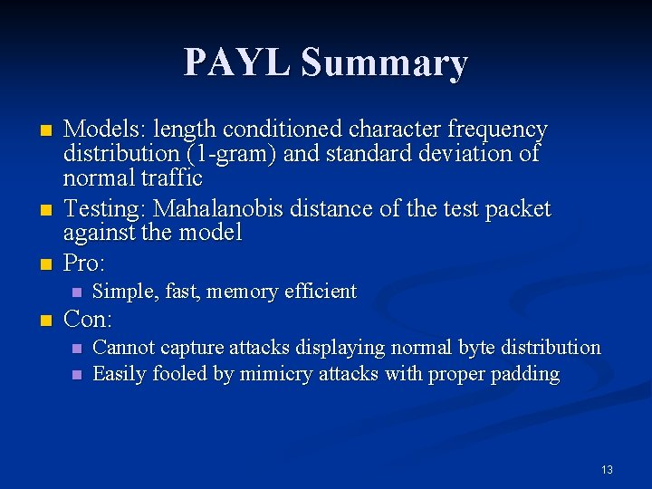 PAYL Summary n n n Models: length conditioned character frequency distribution (1 -gram) and