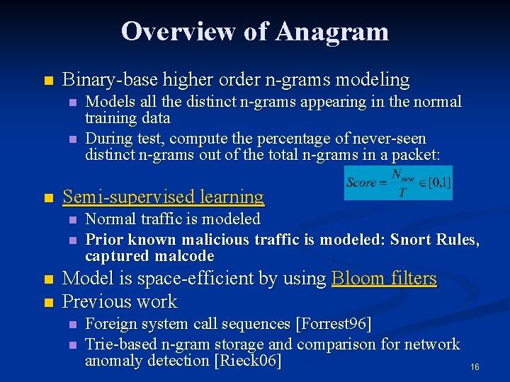 Overview of Anagram n Binary-base higher order n-grams modeling n n Models all the