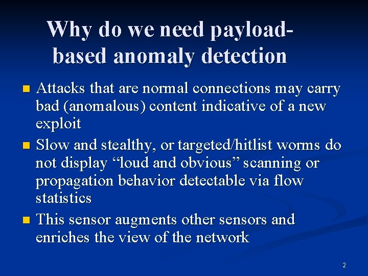 Why do we need payloadbased anomaly detection Attacks that are normal connections may carry
