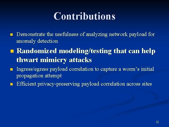Contributions n Demonstrate the usefulness of analyzing network payload for anomaly detection n Randomized