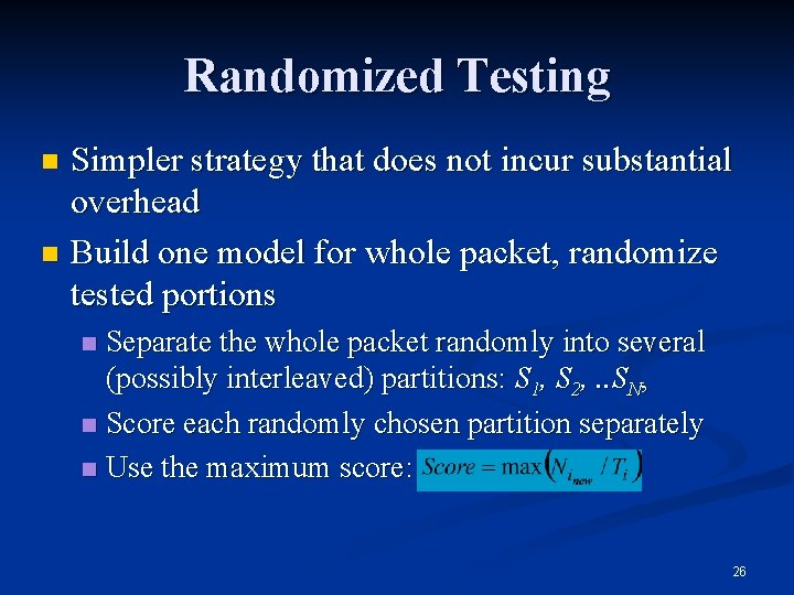 Randomized Testing Simpler strategy that does not incur substantial overhead n Build one model