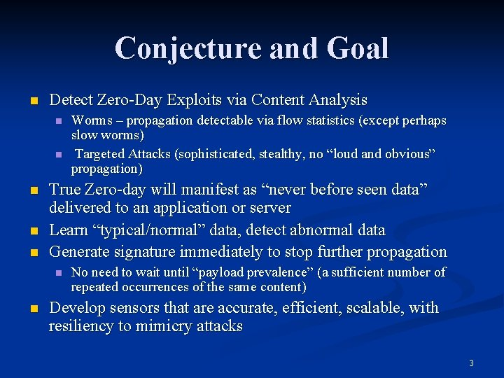 Conjecture and Goal n Detect Zero-Day Exploits via Content Analysis n n n True