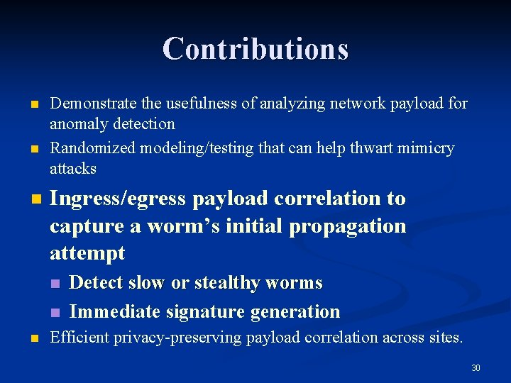 Contributions n n n Demonstrate the usefulness of analyzing network payload for anomaly detection