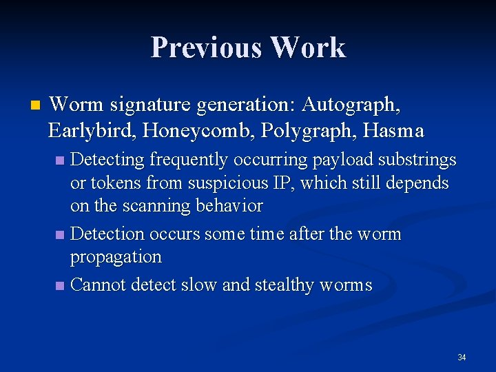 Previous Work n Worm signature generation: Autograph, Earlybird, Honeycomb, Polygraph, Hasma Detecting frequently occurring