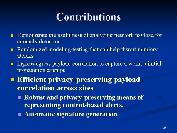 Contributions n n Demonstrate the usefulness of analyzing network payload for anomaly detection Randomized
