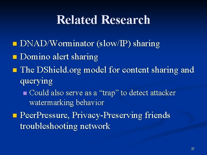 Related Research DNAD/Worminator (slow/IP) sharing n Domino alert sharing n The DShield. org model