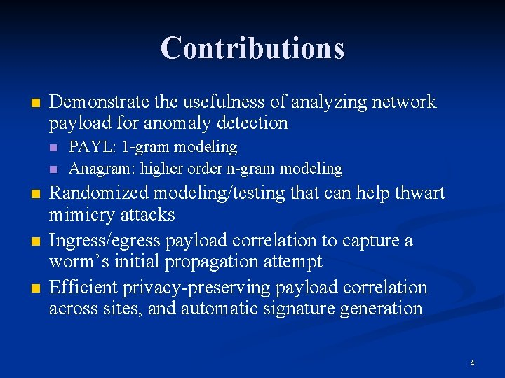 Contributions n Demonstrate the usefulness of analyzing network payload for anomaly detection n n