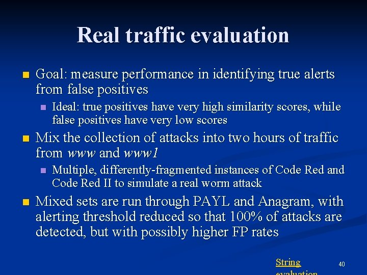 Real traffic evaluation n Goal: measure performance in identifying true alerts from false positives