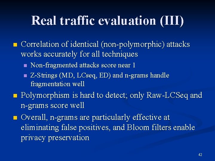 Real traffic evaluation (III) n Correlation of identical (non-polymorphic) attacks works accurately for all