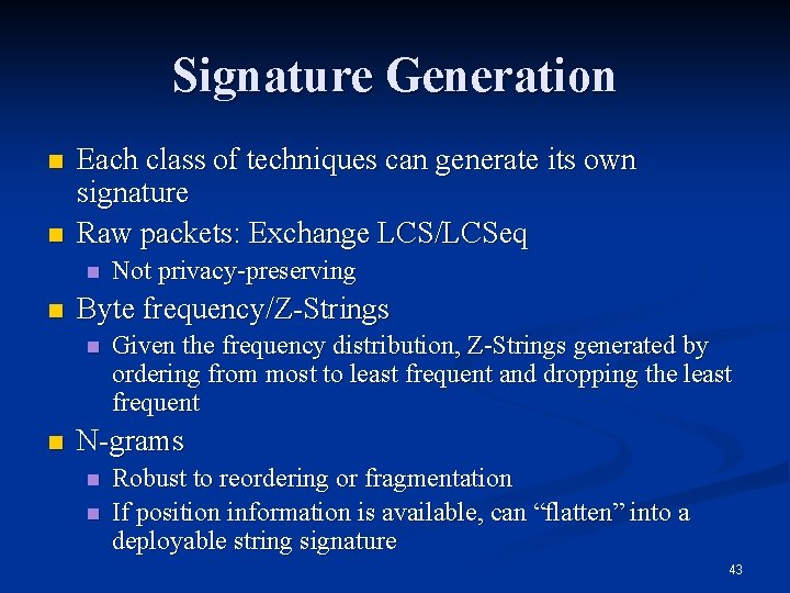 Signature Generation n n Each class of techniques can generate its own signature Raw