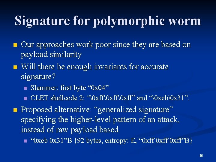 Signature for polymorphic worm n n Our approaches work poor since they are based