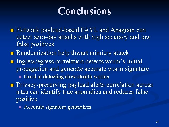 Conclusions n n n Network payload-based PAYL and Anagram can detect zero-day attacks with