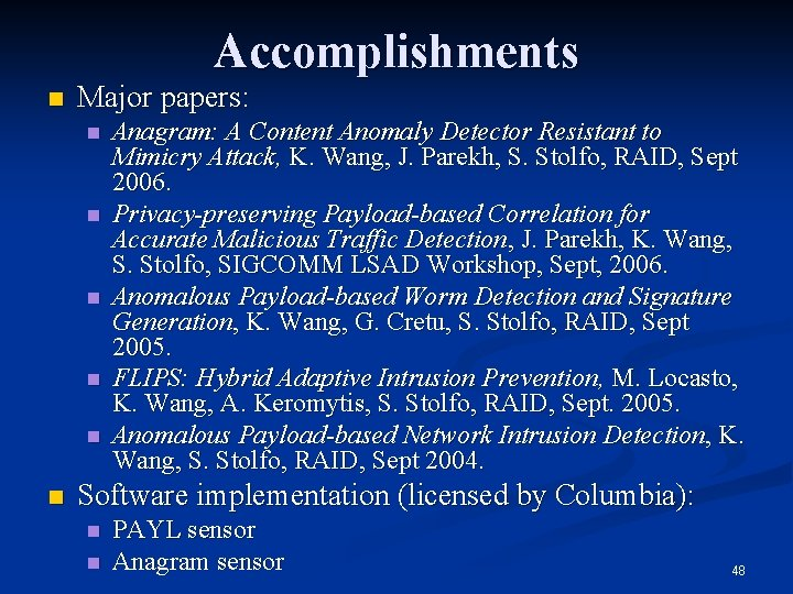 Accomplishments n Major papers: n n n Anagram: A Content Anomaly Detector Resistant to