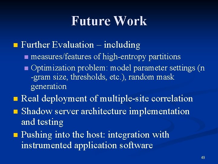 Future Work n Further Evaluation – including measures/features of high-entropy partitions n Optimization problem: