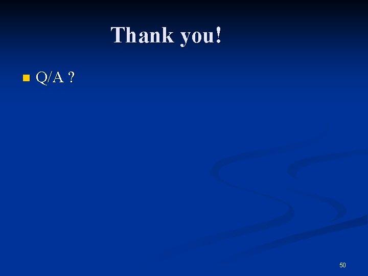 Thank you! n Q/A ? 50