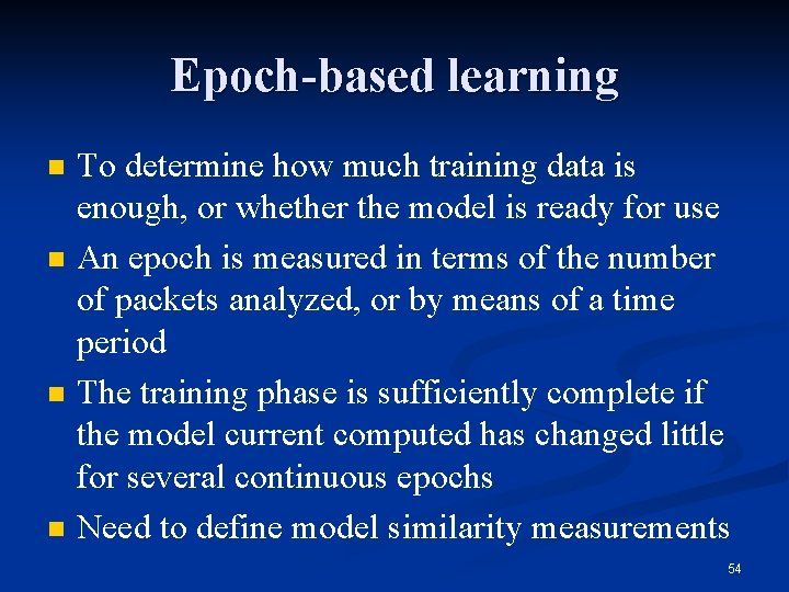 Epoch-based learning n n To determine how much training data is enough, or whether