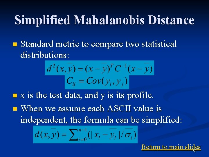 Simplified Mahalanobis Distance n Standard metric to compare two statistical distributions: x is the