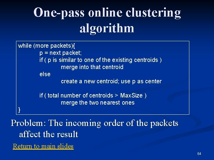 One-pass online clustering algorithm while (more packets){ p = next packet; if ( p