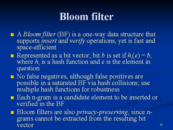 Bloom filter n n n A Bloom filter (BF) is a one-way data structure