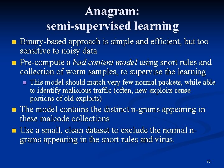Anagram: semi-supervised learning n n Binary-based approach is simple and efficient, but too sensitive