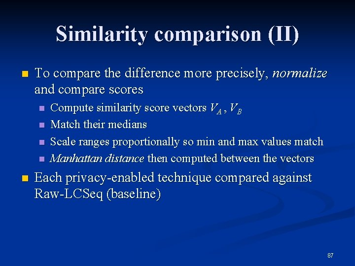 Similarity comparison (II) n To compare the difference more precisely, normalize and compare scores