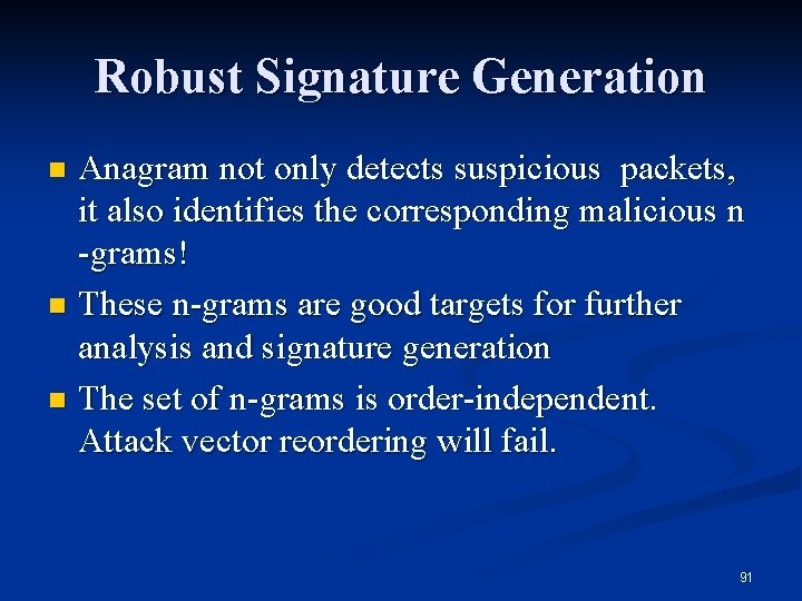 Robust Signature Generation Anagram not only detects suspicious packets, it also identifies the corresponding