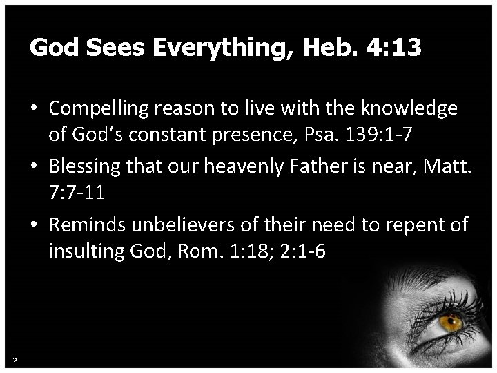 God Sees Everything, Heb. 4: 13 • Compelling reason to live with the knowledge