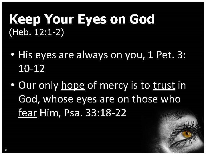 Keep Your Eyes on God (Heb. 12: 1 -2) • His eyes are always