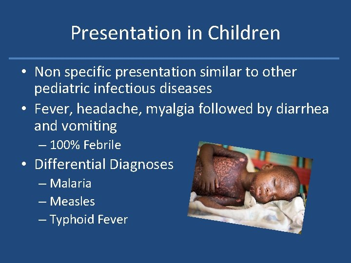 Presentation in Children • Non specific presentation similar to other pediatric infectious diseases •