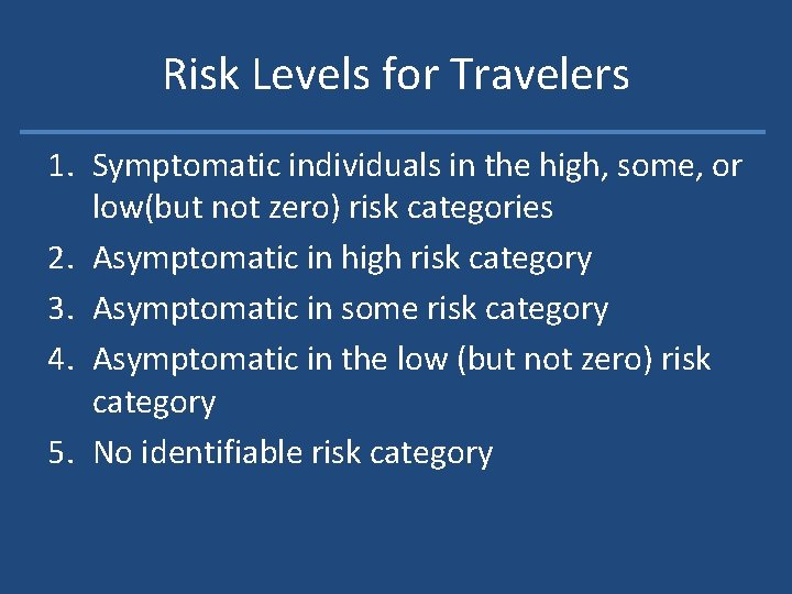 Risk Levels for Travelers 1. Symptomatic individuals in the high, some, or low(but not