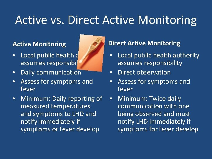 Active vs. Direct Active Monitoring • Local public health authority assumes responsibility • Daily