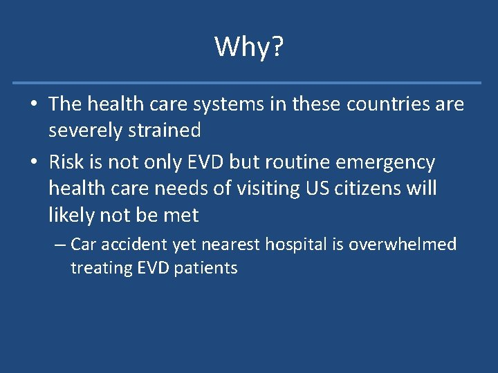 Why? • The health care systems in these countries are severely strained • Risk