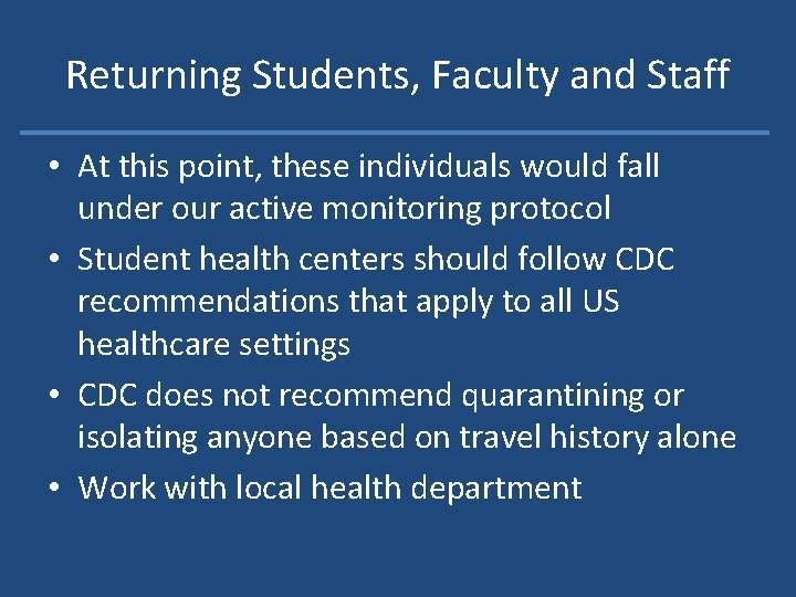 Returning Students, Faculty and Staff • At this point, these individuals would fall under