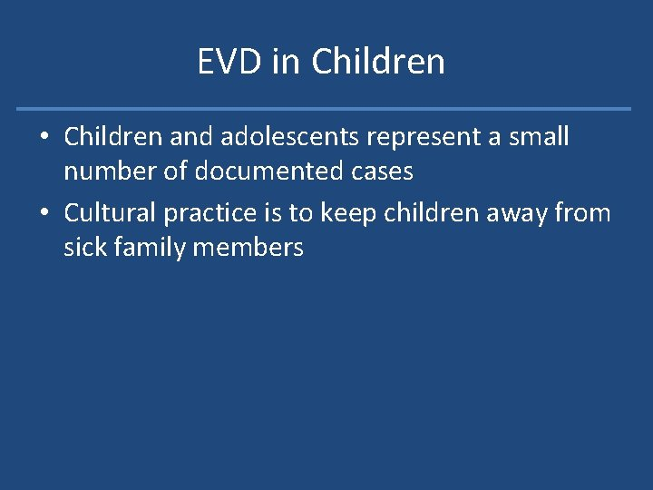 EVD in Children • Children and adolescents represent a small number of documented cases