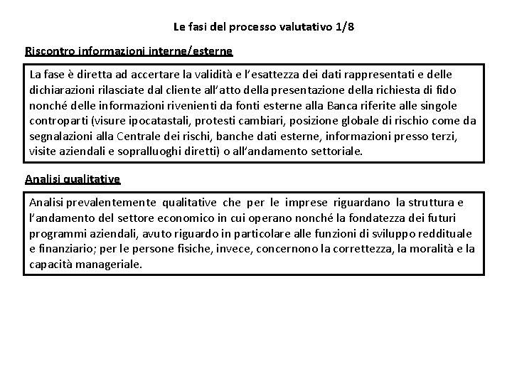 Le fasi del processo valutativo 1/8 Riscontro informazioni interne/esterne La fase è diretta ad