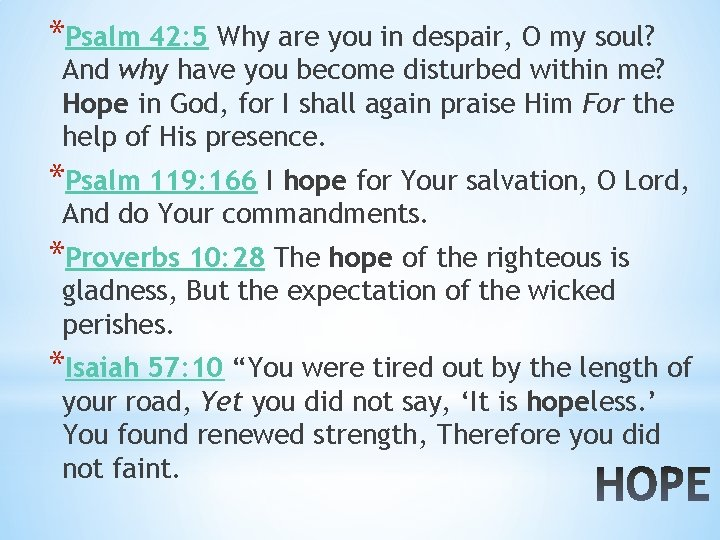 *Psalm 42: 5 Why are you in despair, O my soul? And why have