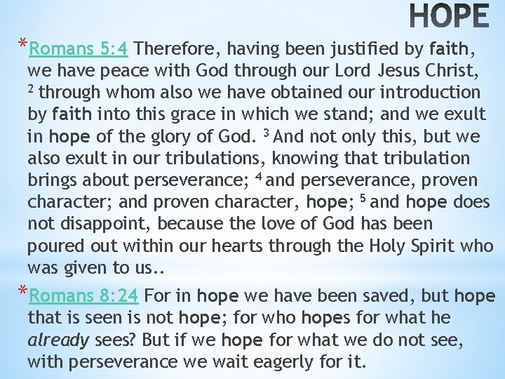 *Romans 5: 4 Therefore, having been justified by faith, we have peace with God