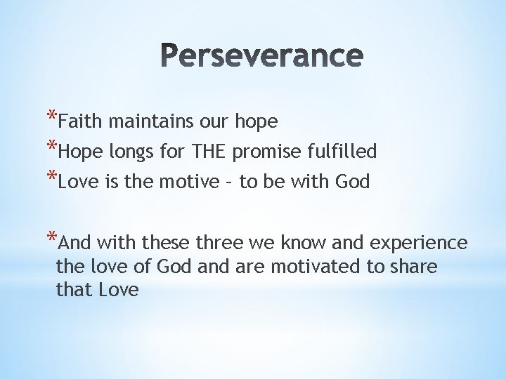 *Faith maintains our hope *Hope longs for THE promise fulfilled *Love is the motive