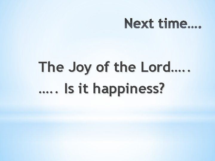 The Joy of the Lord…. . Is it happiness?