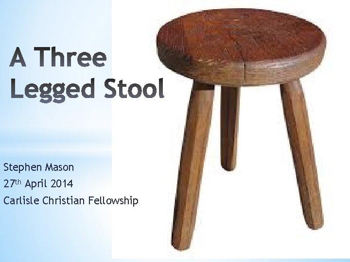 Stephen Mason 27 th April 2014 Carlisle Christian Fellowship