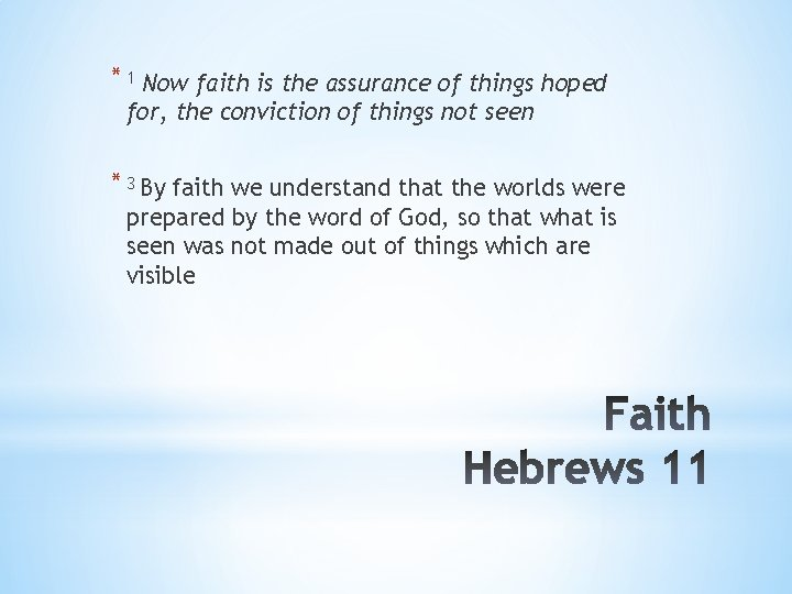 * 1 Now faith is the assurance of things hoped for, the conviction of