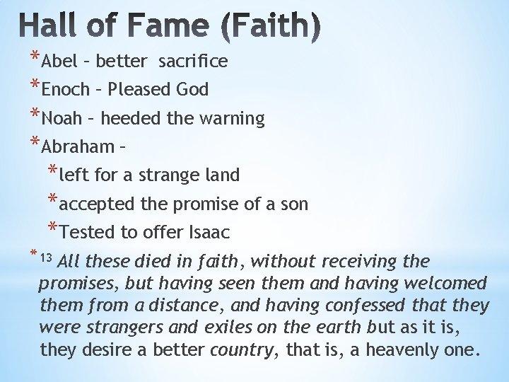 *Abel – better sacrifice *Enoch – Pleased God *Noah – heeded the warning *Abraham