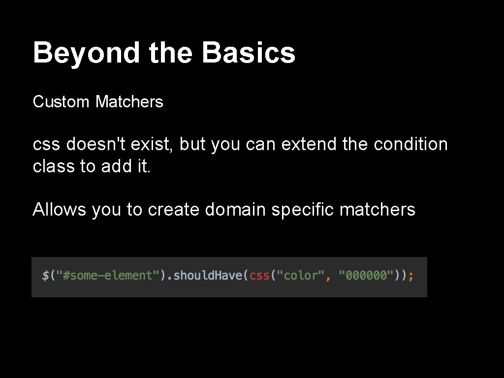 Beyond the Basics Custom Matchers css doesn't exist, but you can extend the condition