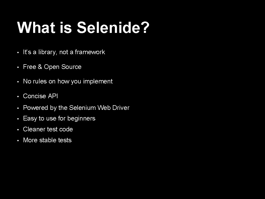 What is Selenide? • It's a library, not a framework • Free & Open